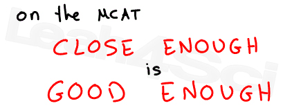 on the mcat close enough is good enough leah4sci