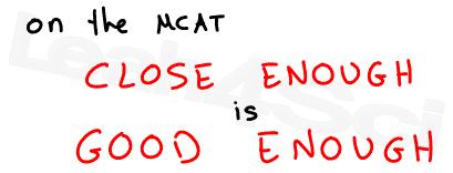 on the mcat close enough is good enough leah4sci