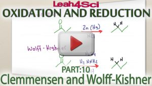 Clemmensen and Wolff Kishner Reduction of Ketones and Aldehydes Tutorial Video by Leah4sci