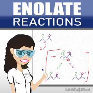 Enolate Reactions Video Tutorial Series by Leah4sci