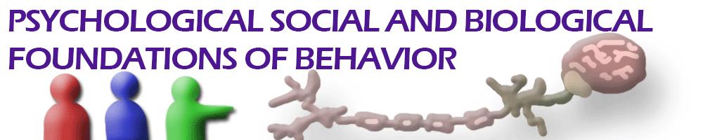 Psychological Social and Biological Foundations of Behavior
