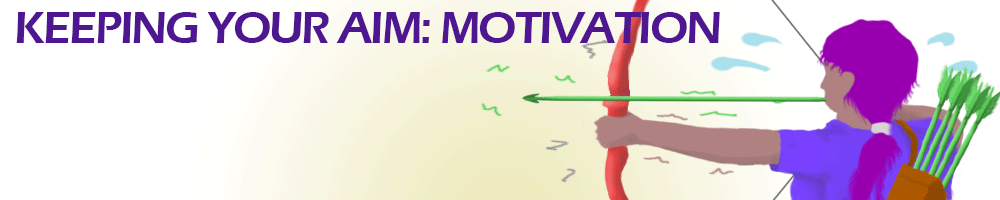 Keeping your aim- motivation