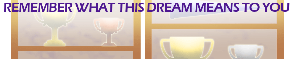 Remember what this dream mean to you