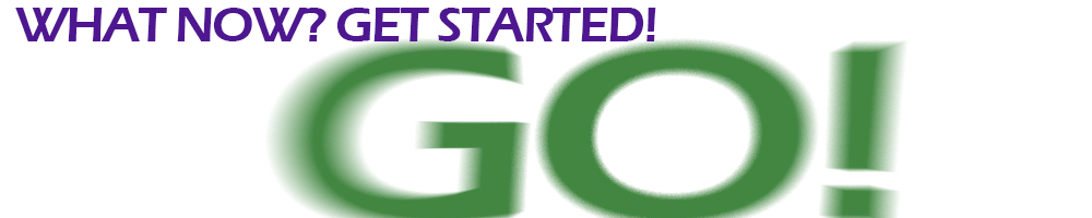What Now? Get Started!