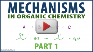 Mechanisms Part 1 in Organic Chemistry Tutorial Video Series by Leah4Sci