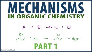 Mechanisms in Organic Chemistry Tutorial Video Series by Leah4Sci