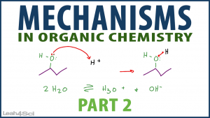 Mechanisms in Organic Chemistry Tutorial Video Series by Leah4Sci part 2