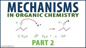 Mechanisms in Organic Chemistry Tutorial Video Series by Leah4Sci part 2