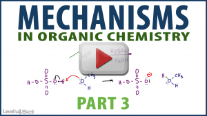 Organic Chemistry Mechanisms Part 3 in Video Tutorial Series by Leah4Sci
