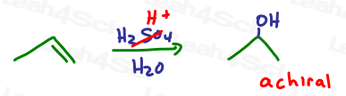 Achiral product alcohol Acid Catalyzed Hydration