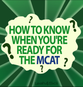 How to know when you are ready for the MCAT Leah4sci